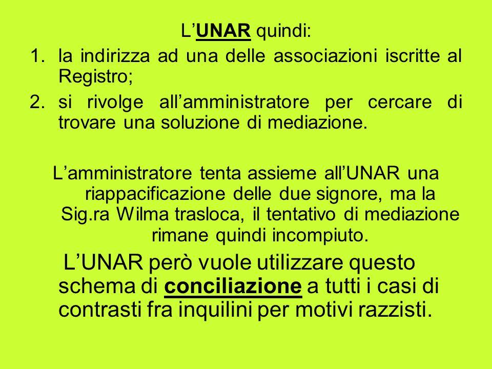 L'UNAR quindi: la indirizza ad una delle associazioni iscritte al Registro;