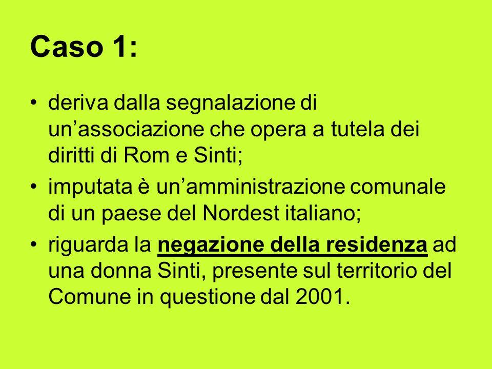 Caso 1: deriva dalla segnalazione di un'associazione che opera a tutela dei diritti di Rom e Sinti;
