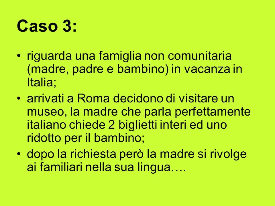 Caso 3: riguarda una famiglia non comunitaria (madre, padre e bambino) in vacanza in Italia;