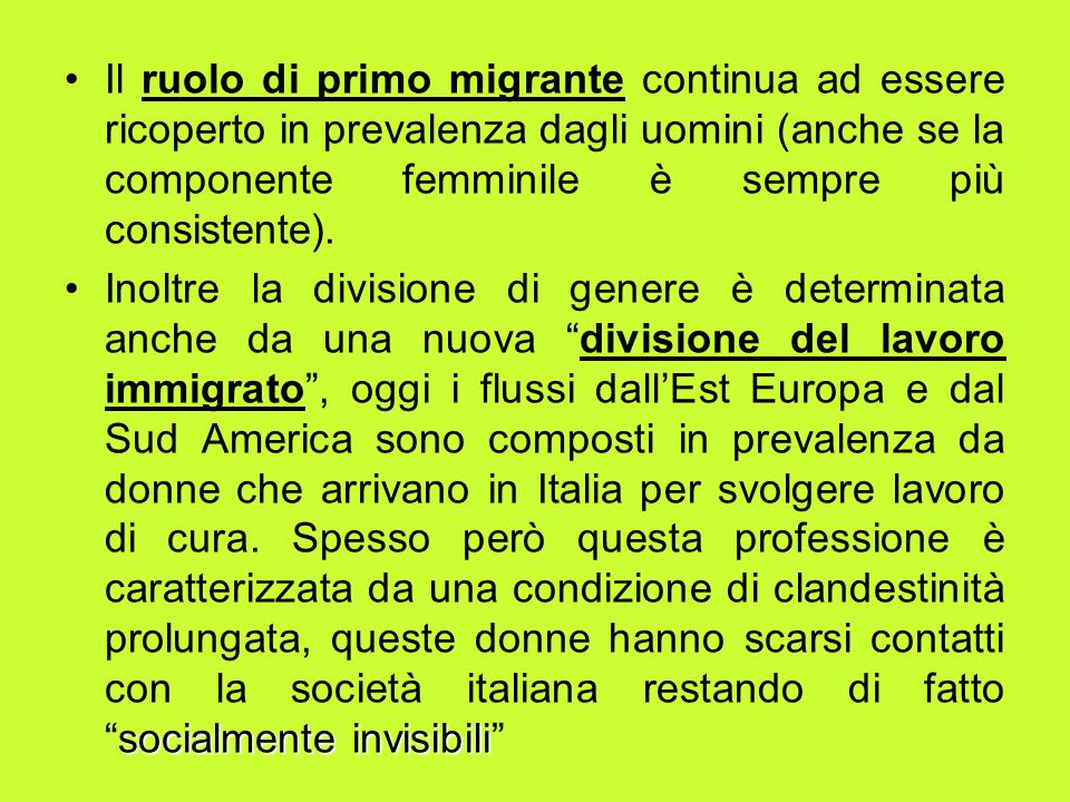 Il ruolo di primo migrante continua ad essere ricoperto in prevalenza dagli uomini (anche se la componente femminile è sempre più consistente).