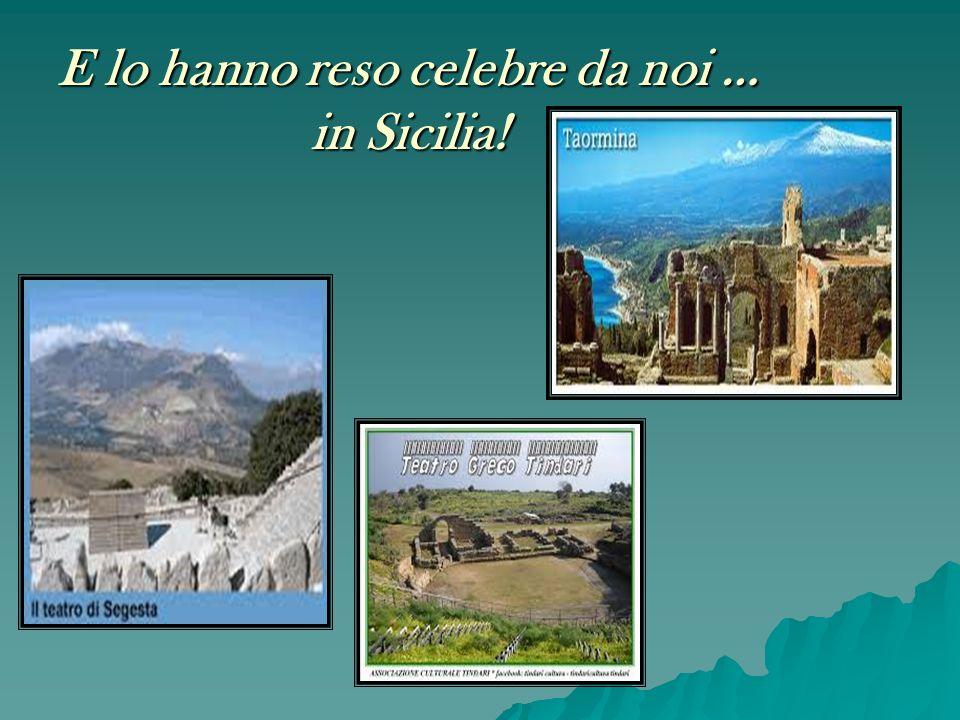 E lo hanno reso celebre da noi … in Sicilia!