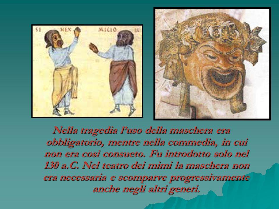 Nella tragedia l'uso della maschera era obbligatorio, mentre nella commedia, in cui non era così consueto.