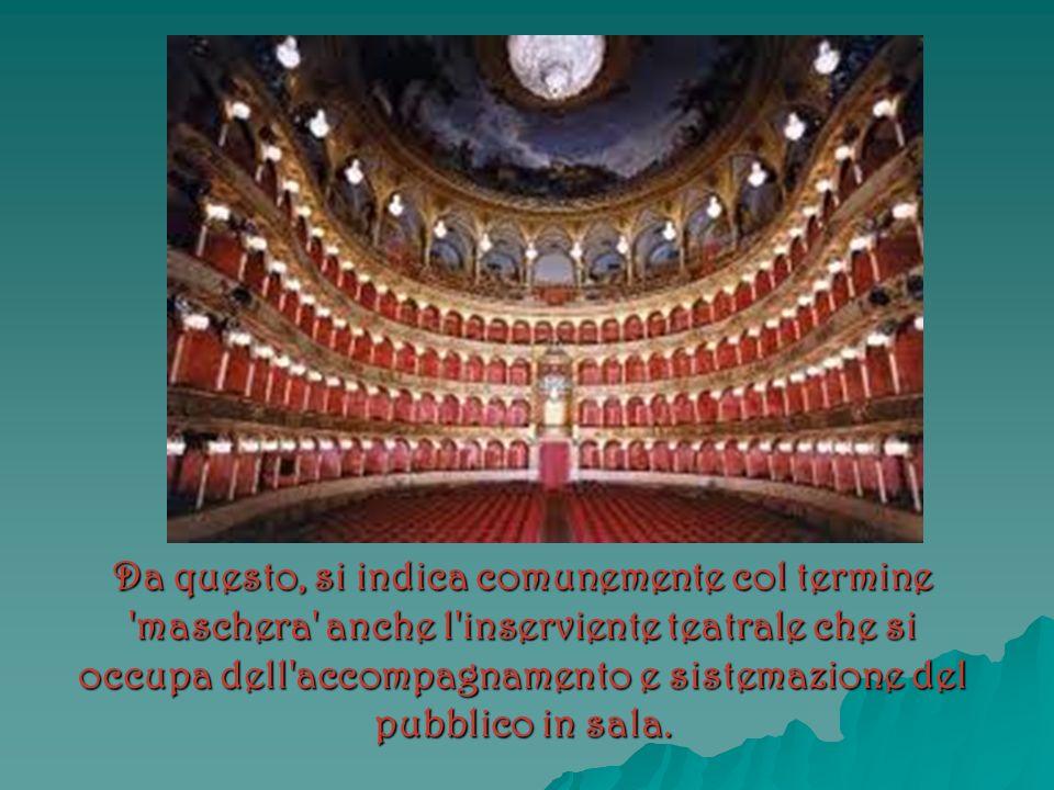 Da questo, si indica comunemente col termine maschera anche l inserviente teatrale che si occupa dell accompagnamento e sistemazione del pubblico in sala.