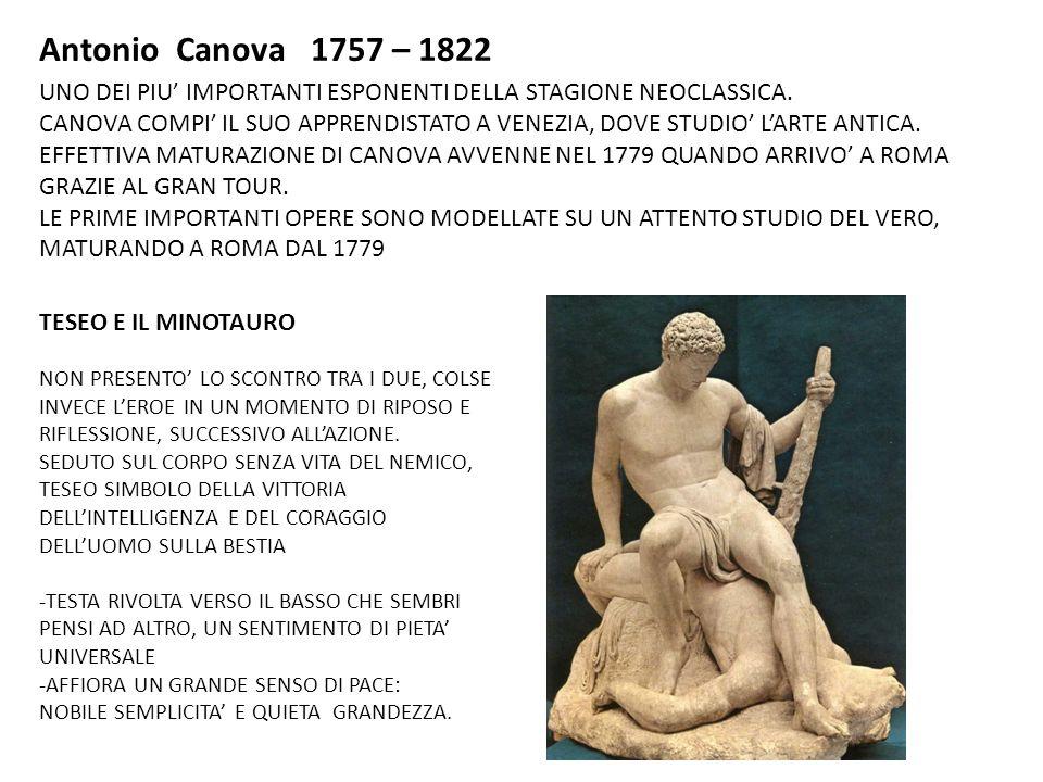 Antonio Canova 1757 – 1822 UNO DEI PIU' IMPORTANTI ESPONENTI DELLA STAGIONE NEOCLASSICA.