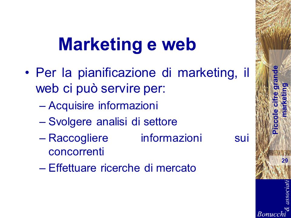 Marketing e web Per la pianificazione di marketing, il web ci può servire per: Acquisire informazioni.