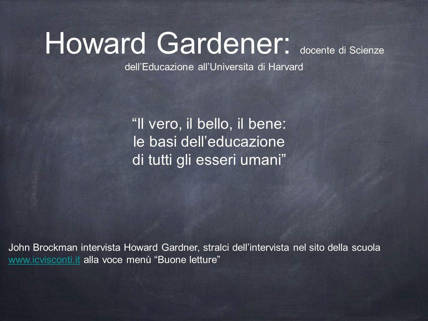 Howard Gardener: docente di Scienze dell'Educazione all'Universita di Harvard