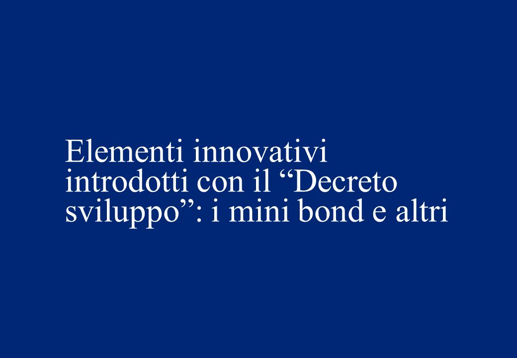 Elementi innovativi introdotti con il Decreto sviluppo : i mini bond e altri