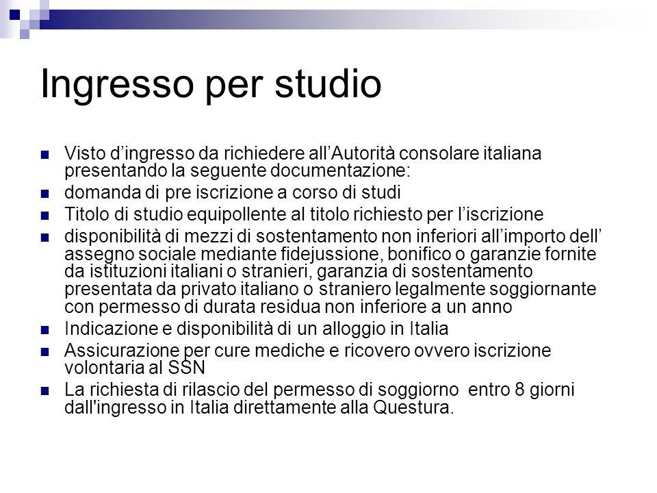 Ingresso per studio Visto d'ingresso da richiedere all'Autorità consolare italiana presentando la seguente documentazione: