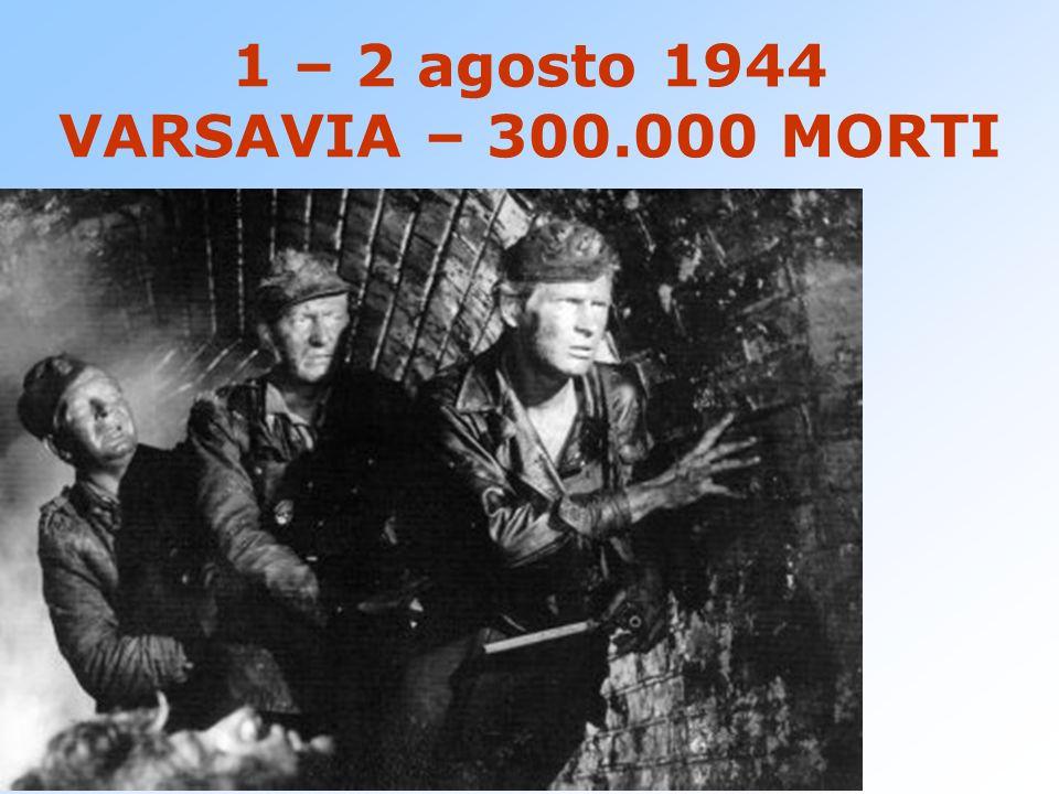 1 – 2 agosto 1944 VARSAVIA – 300.000 MORTI