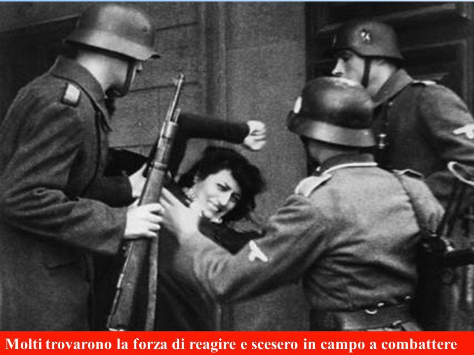 Molti trovarono la forza di reagire e scesero in campo a combattere