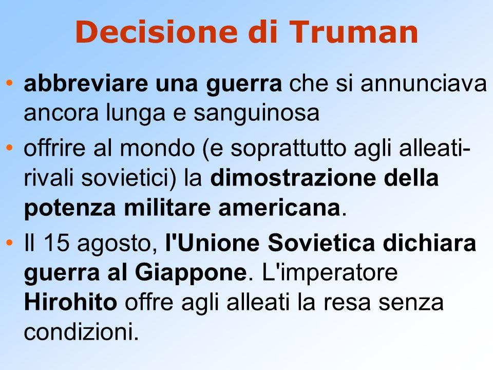 Decisione di Truman abbreviare una guerra che si annunciava ancora lunga e sanguinosa.