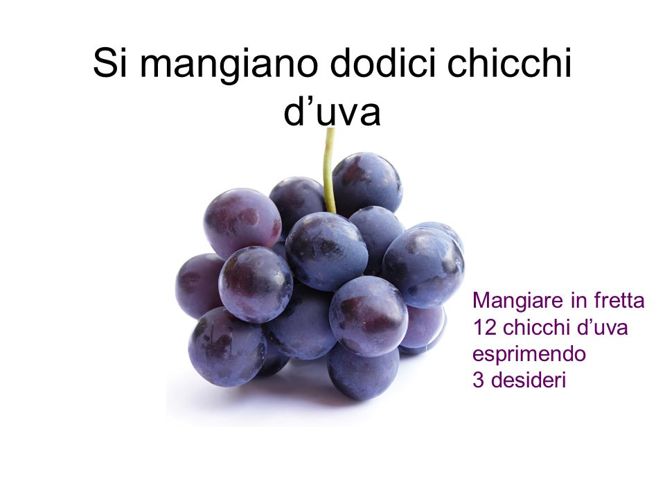 Si mangiano dodici chicchi d'uva