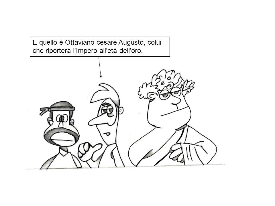 E quello è Ottaviano cesare Augusto, colui che riporterà l'Impero all'età dell'oro.