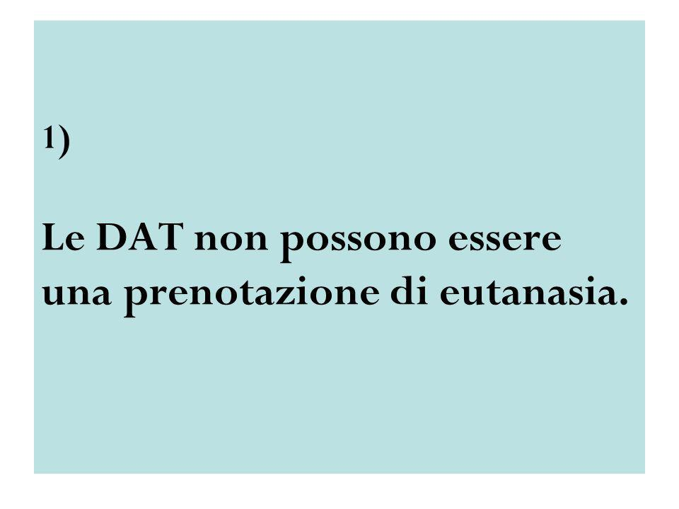 1) Le DAT non possono essere una prenotazione di eutanasia.