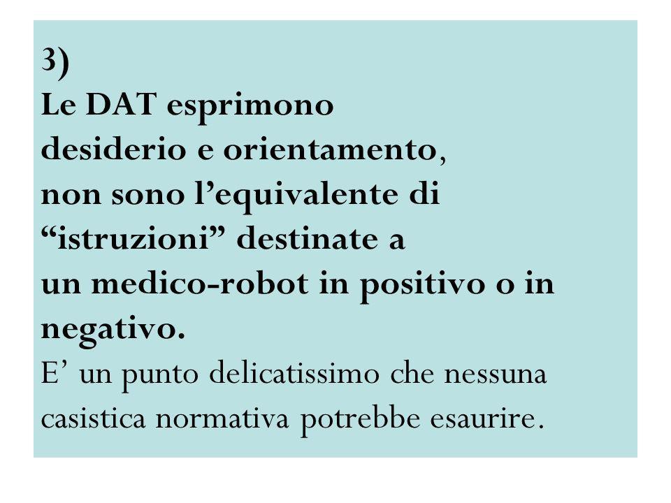 3) Le DAT esprimono desiderio e orientamento, non sono l'equivalente di istruzioni destinate a un medico-robot in positivo o in negativo.
