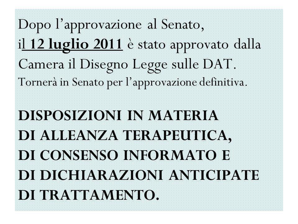 Dopo l'approvazione al Senato, il 12 luglio 2011 è stato approvato dalla Camera il Disegno Legge sulle DAT.