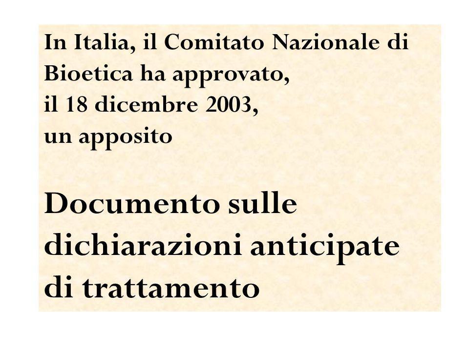 In Italia, il Comitato Nazionale di Bioetica ha approvato, il 18 dicembre 2003, un apposito Documento sulle dichiarazioni anticipate di trattamento