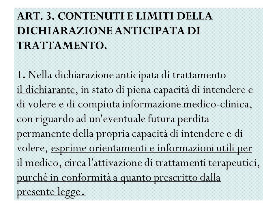 ART. 3. CONTENUTI E LIMITI DELLA DICHIARAZIONE ANTICIPATA DI TRATTAMENTO.