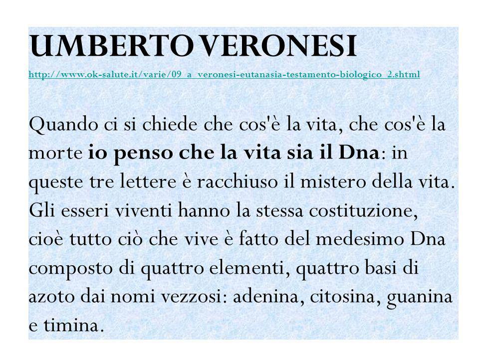 UMBERTO VERONESI http://www.ok-salute.it/varie/09_a_veronesi-eutanasia-testamento-biologico_2.shtml.