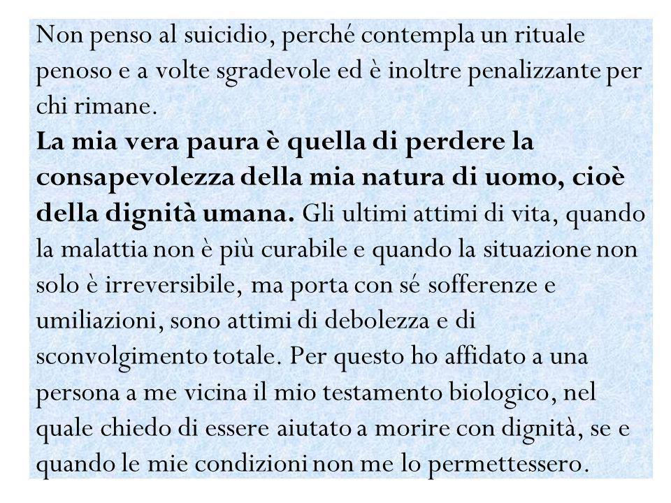 Non penso al suicidio, perché contempla un rituale penoso e a volte sgradevole ed è inoltre penalizzante per chi rimane.