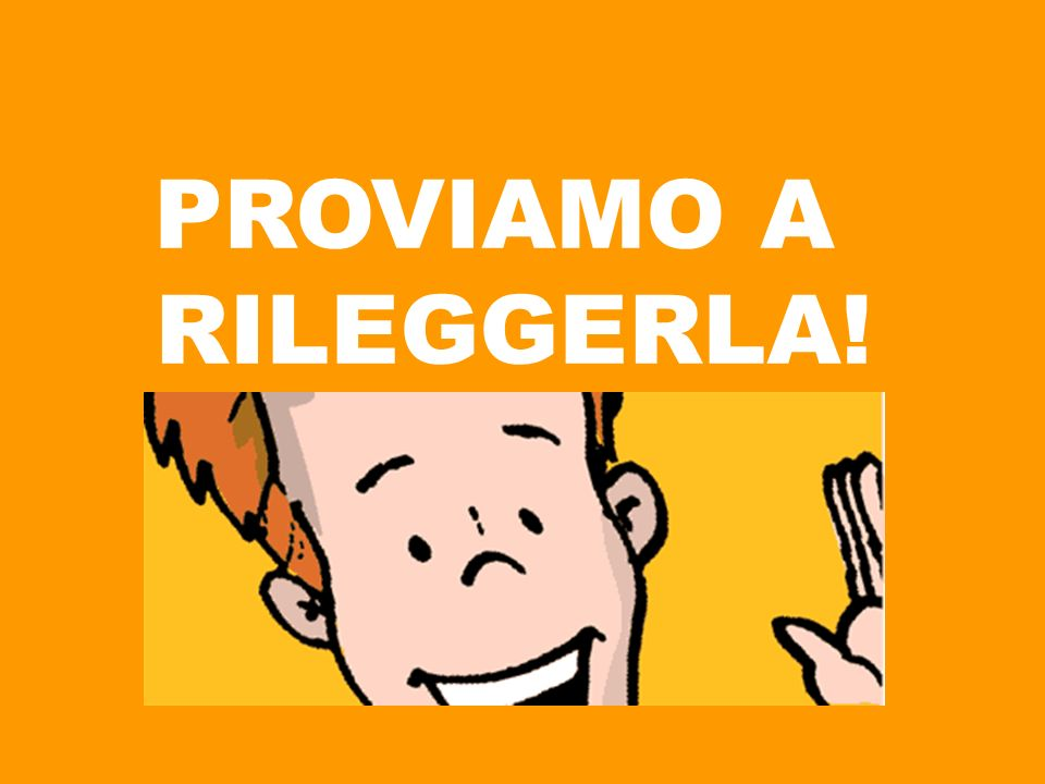 PROVIAMO A RILEGGERLA!