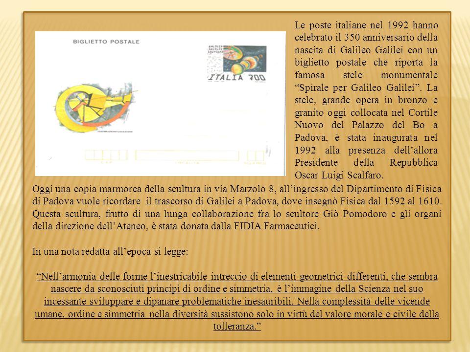 Le poste italiane nel 1992 hanno celebrato il 350 anniversario della nascita di Galileo Galilei con un biglietto postale che riporta la famosa stele monumentale Spirale per Galileo Galilei . La stele, grande opera in bronzo e granito oggi collocata nel Cortile Nuovo del Palazzo del Bo a Padova, è stata inaugurata nel 1992 alla presenza dell'allora Presidente della Repubblica Oscar Luigi Scalfaro.