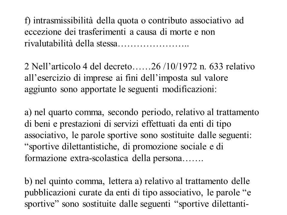f) intrasmissibilità della quota o contributo associativo ad eccezione dei trasferimenti a causa di morte e non rivalutabilità della stessa…………………..