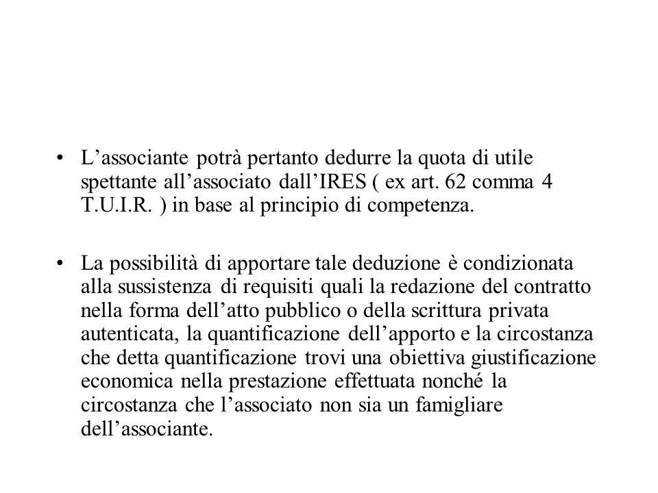 L'associante potrà pertanto dedurre la quota di utile spettante all'associato dall'IRES ( ex art. 62 comma 4 T.U.I.R. ) in base al principio di competenza.