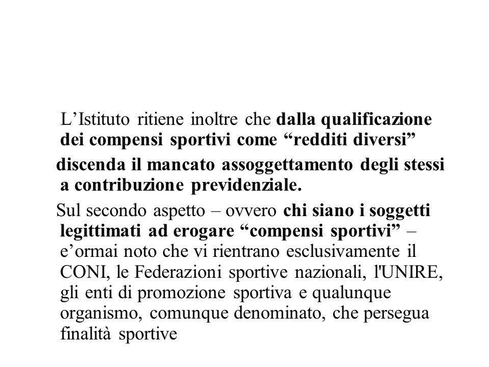 L'Istituto ritiene inoltre che dalla qualificazione dei compensi sportivi come redditi diversi