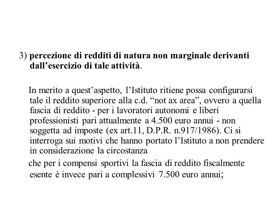 3) percezione di redditi di natura non marginale derivanti dall'esercizio di tale attività.