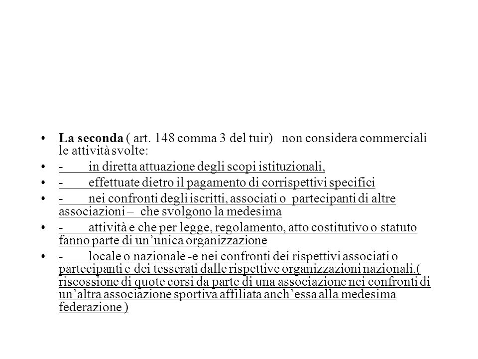 La seconda ( art. 148 comma 3 del tuir) non considera commerciali le attività svolte: