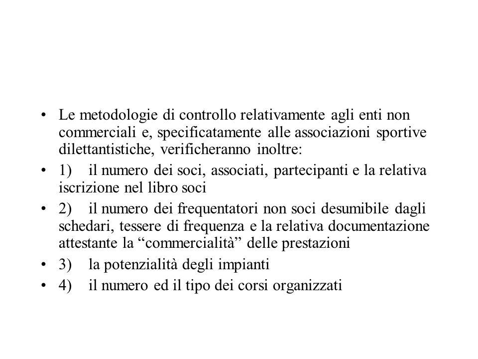 Le metodologie di controllo relativamente agli enti non commerciali e, specificatamente alle associazioni sportive dilettantistiche, verificheranno inoltre: