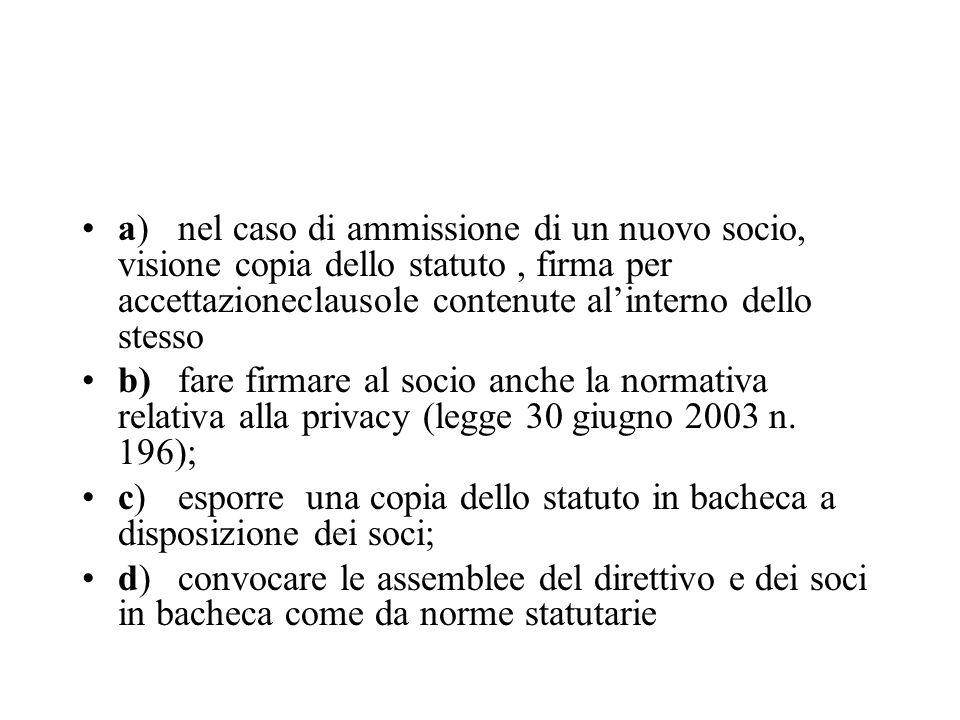 a) nel caso di ammissione di un nuovo socio, visione copia dello statuto , firma per accettazioneclausole contenute al'interno dello stesso