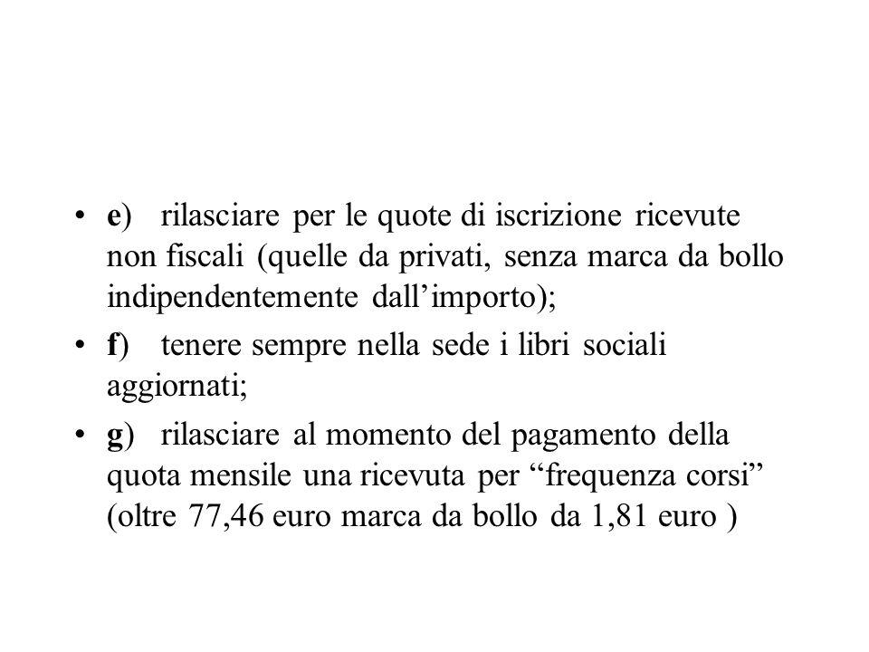 e) rilasciare per le quote di iscrizione ricevute non fiscali (quelle da privati, senza marca da bollo indipendentemente dall'importo);