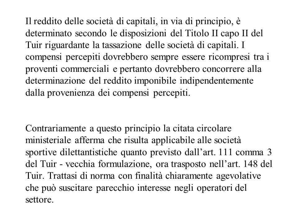 Il reddito delle società di capitali, in via di principio, è determinato secondo le disposizioni del Titolo II capo II del Tuir riguardante la tassazione delle società di capitali.