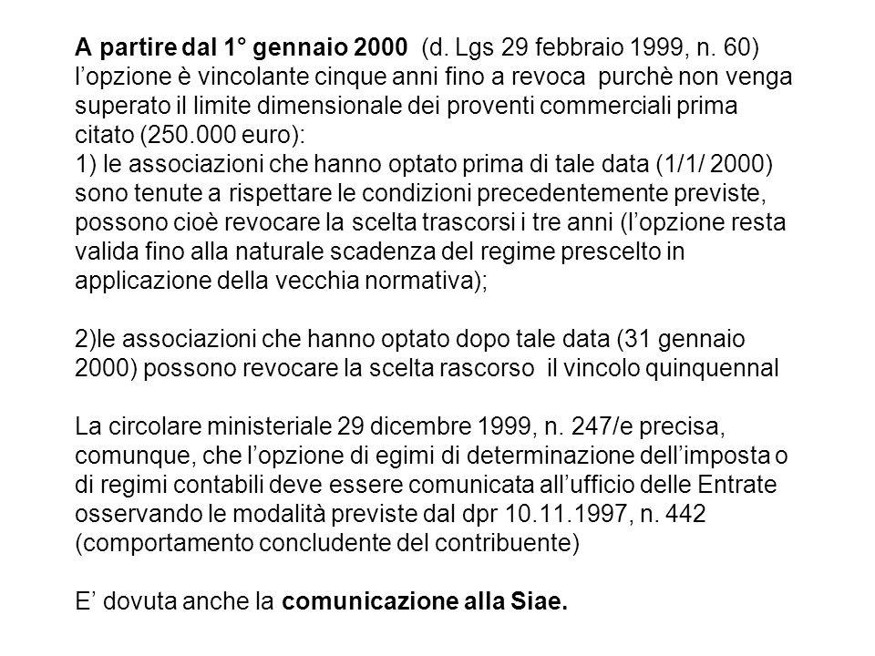 A partire dal 1° gennaio 2000 (d. Lgs 29 febbraio 1999, n