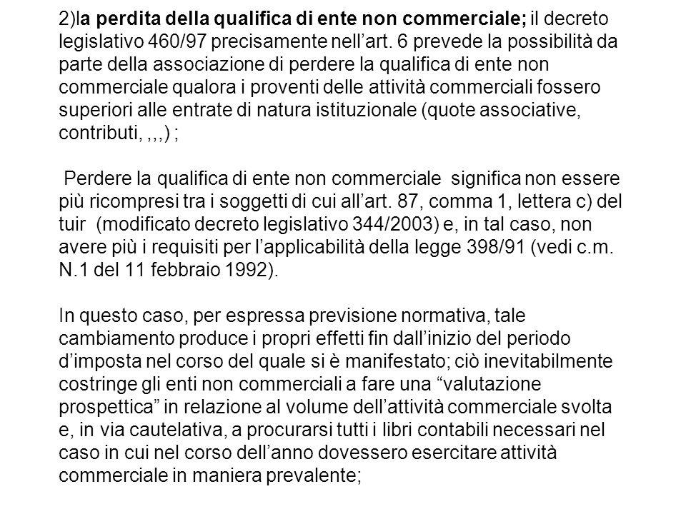 2)la perdita della qualifica di ente non commerciale; il decreto legislativo 460/97 precisamente nell'art.