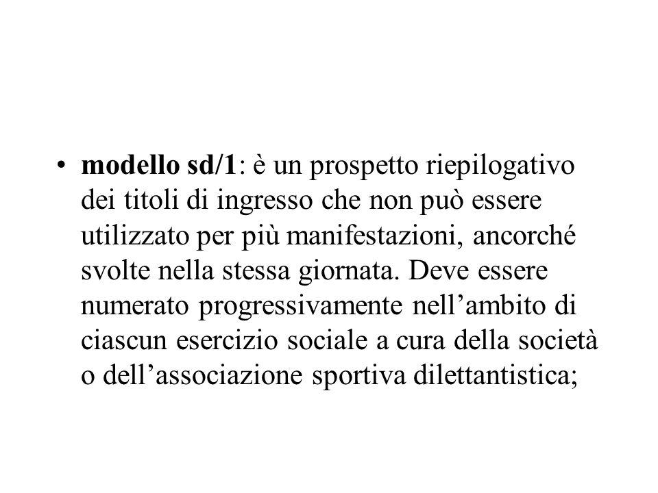 modello sd/1: è un prospetto riepilogativo dei titoli di ingresso che non può essere utilizzato per più manifestazioni, ancorché svolte nella stessa giornata.