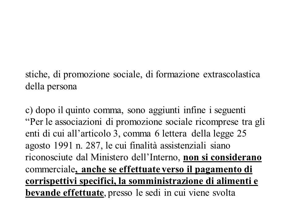 stiche, di promozione sociale, di formazione extrascolastica della persona c) dopo il quinto comma, sono aggiunti infine i seguenti Per le associazioni di promozione sociale ricomprese tra gli enti di cui all'articolo 3, comma 6 lettera della legge 25 agosto 1991 n.