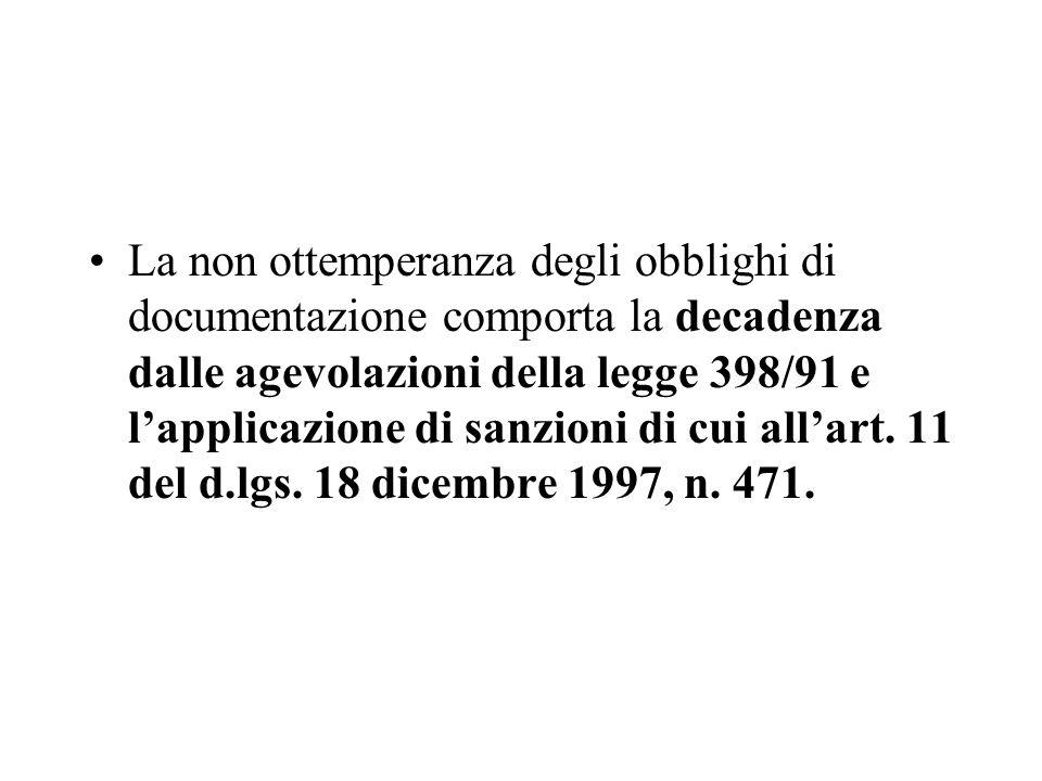 La non ottemperanza degli obblighi di documentazione comporta la decadenza dalle agevolazioni della legge 398/91 e l'applicazione di sanzioni di cui all'art.