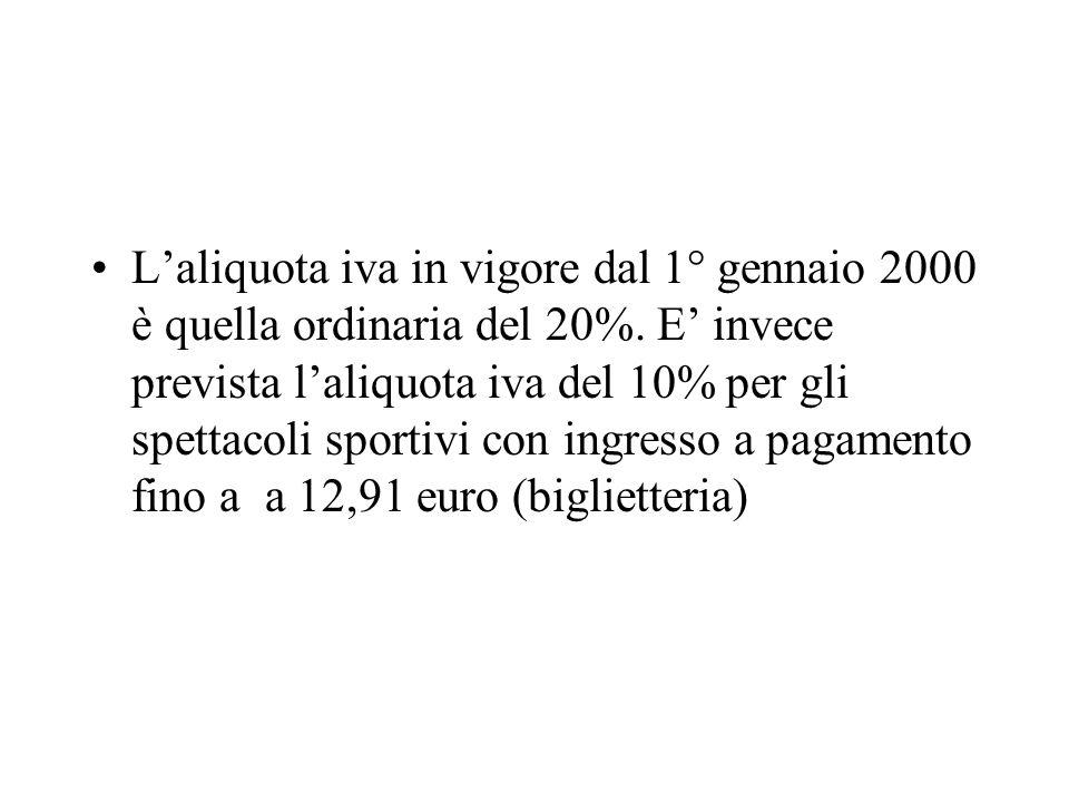 L'aliquota iva in vigore dal 1° gennaio 2000 è quella ordinaria del 20%.