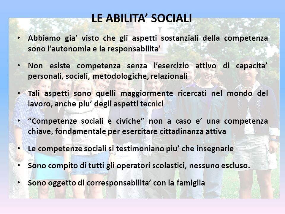 LE ABILITA' SOCIALI Abbiamo gia' visto che gli aspetti sostanziali della competenza sono l'autonomia e la responsabilita'