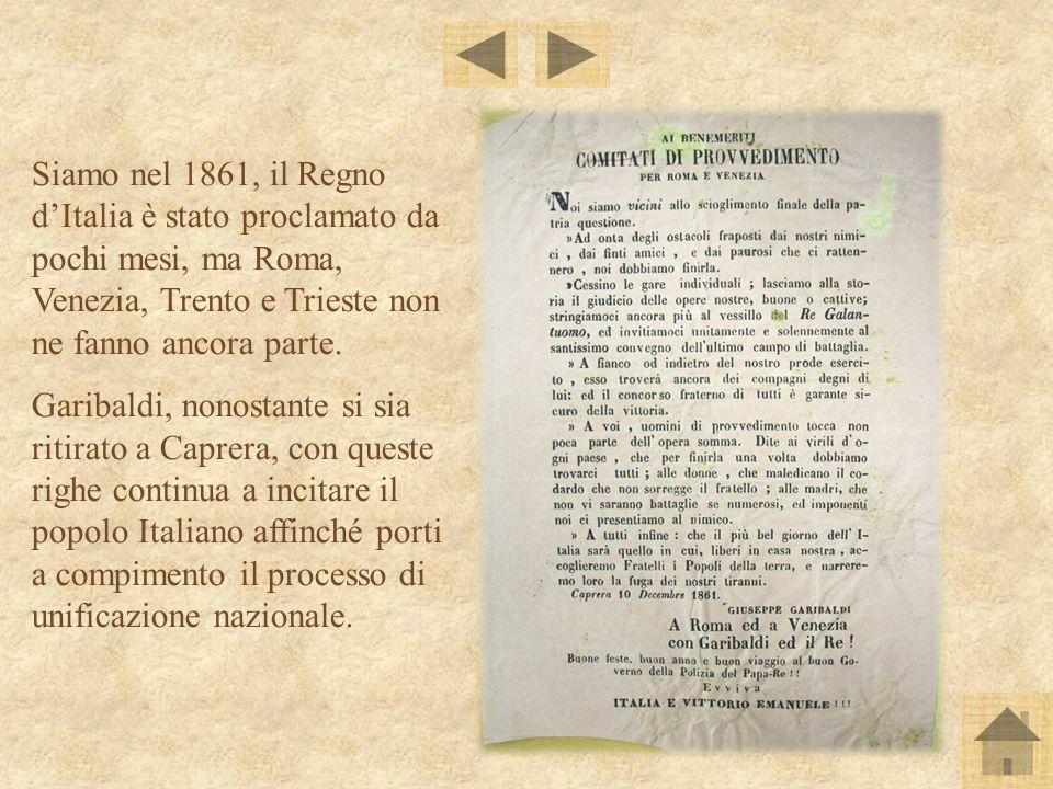 Siamo nel 1861, il Regno d'Italia è stato proclamato da pochi mesi, ma Roma, Venezia, Trento e Trieste non ne fanno ancora parte.