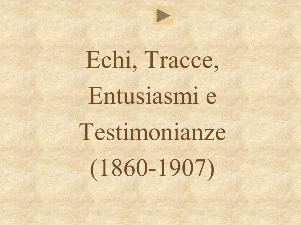 Echi, Tracce, Entusiasmi e Testimonianze (1860-1907)