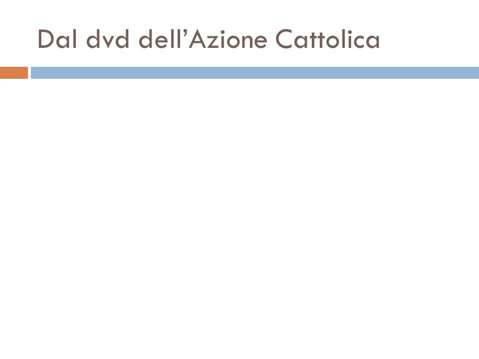 Dal dvd dell'Azione Cattolica