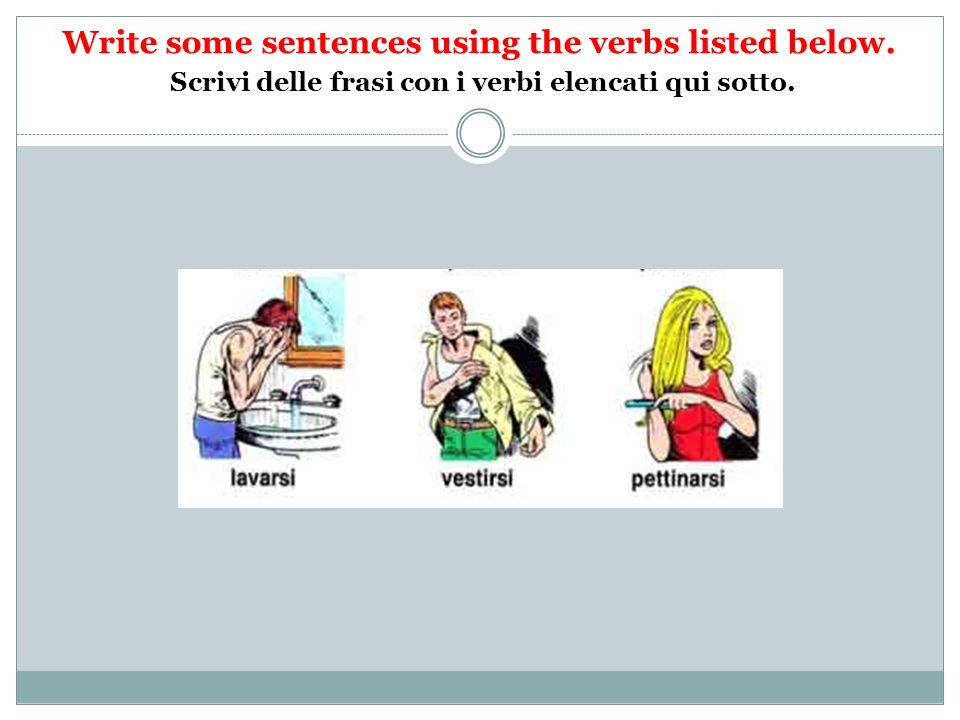 Write some sentences using the verbs listed below