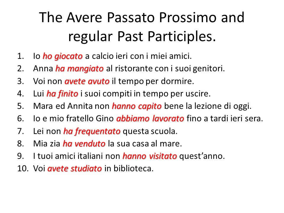 The Avere Passato Prossimo and regular Past Participles.