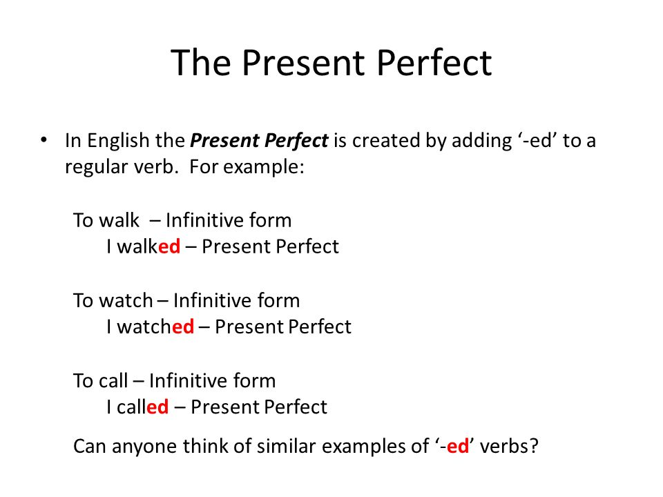 The Present Perfect In English the Present Perfect is created by adding '-ed' to a regular verb. For example: