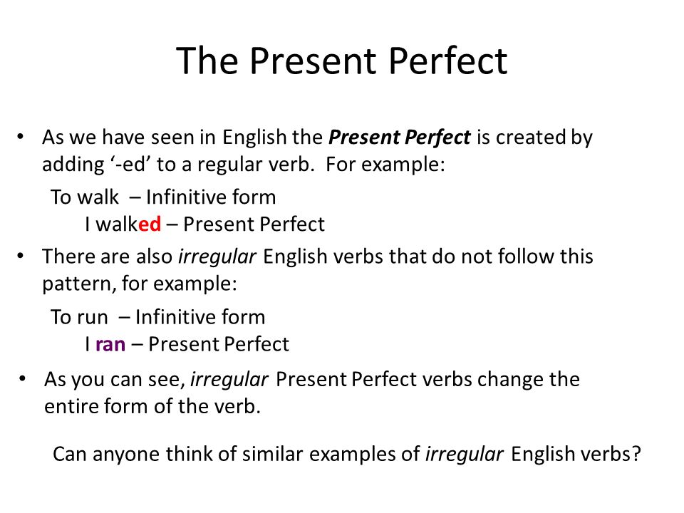 The Present Perfect As we have seen in English the Present Perfect is created by adding '-ed' to a regular verb. For example: