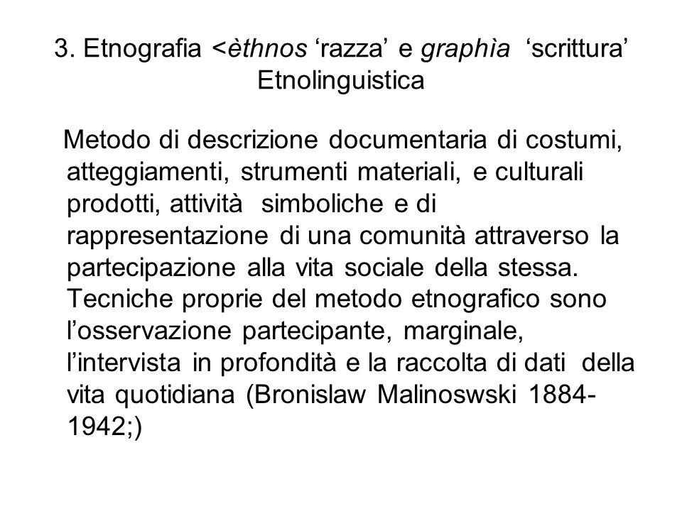 3. Etnografia <èthnos 'razza' e graphìa 'scrittura' Etnolinguistica